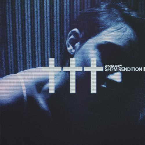 ††† (Crosses) — «Bi†ches Brew» (Sh?m Rendition)