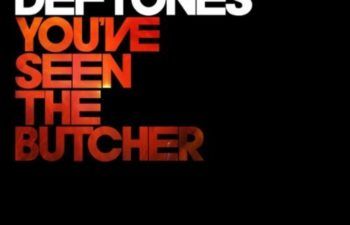 Обложка сингла Deftones — «You've Seen The Butcher»