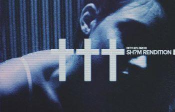 ††† (Crosses) — «Bi†ches Brew» (Sh?m Rendition)