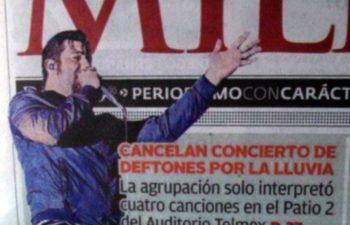 В газете пишут: «Концерт Deftones отменен дождем. Группа исполнила только четыре песни в Auditorio Telmex...»