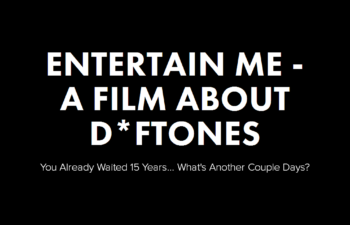 Entertain Me - A Film About D*ftones: «Вы уже прождали 15 лет… Как насчет еще парочки дней?»